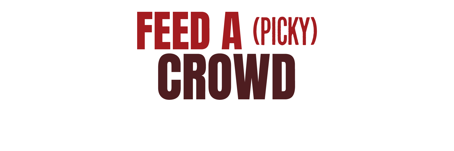 Feed a Picky Crowd